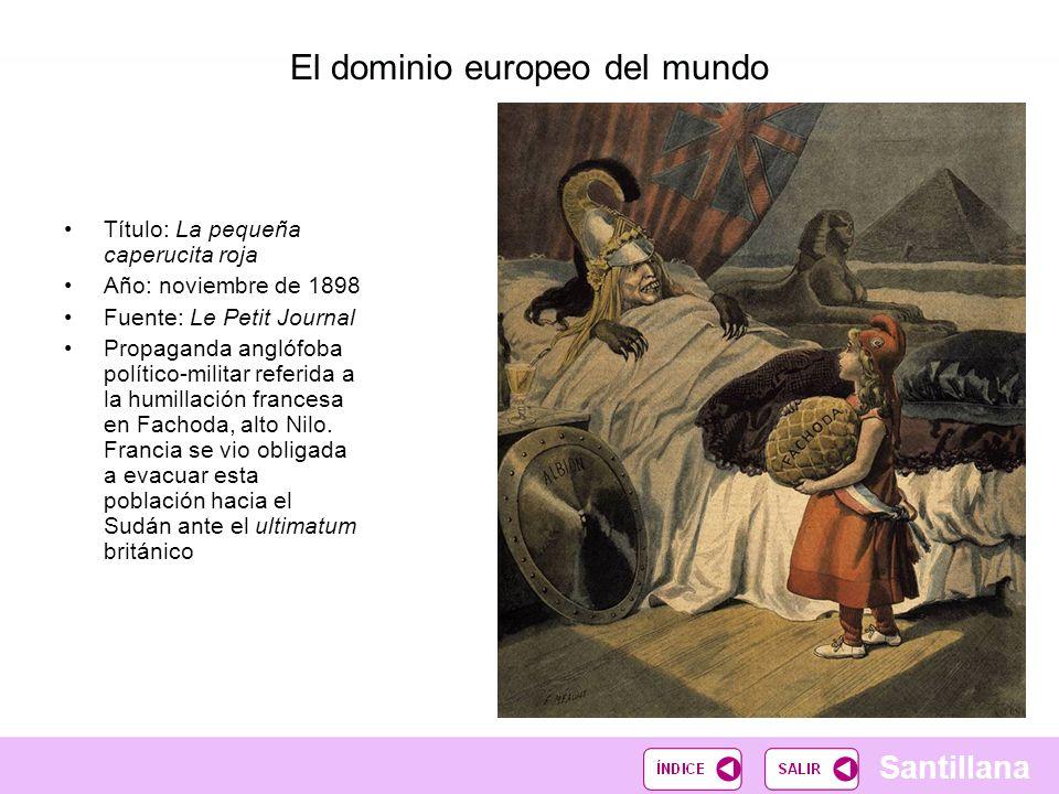 Santillana El dominio europeo del mundo Título: La pequeña caperucita roja Año: noviembre de 1898 Fuente: Le Petit Journal Propaganda anglófoba políti