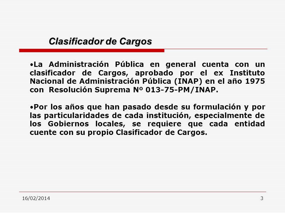 16/02/20143 Clasificador de Cargos La Administración Pública en general cuenta con un clasificador de Cargos, aprobado por el ex Instituto Nacional de