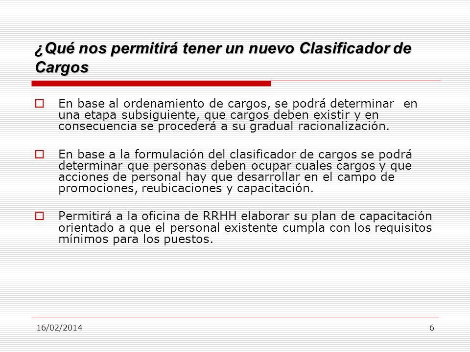 16/02/20146 ¿Qué nos permitirá tener un nuevo Clasificador de Cargos En base al ordenamiento de cargos, se podrá determinar en una etapa subsiguiente,