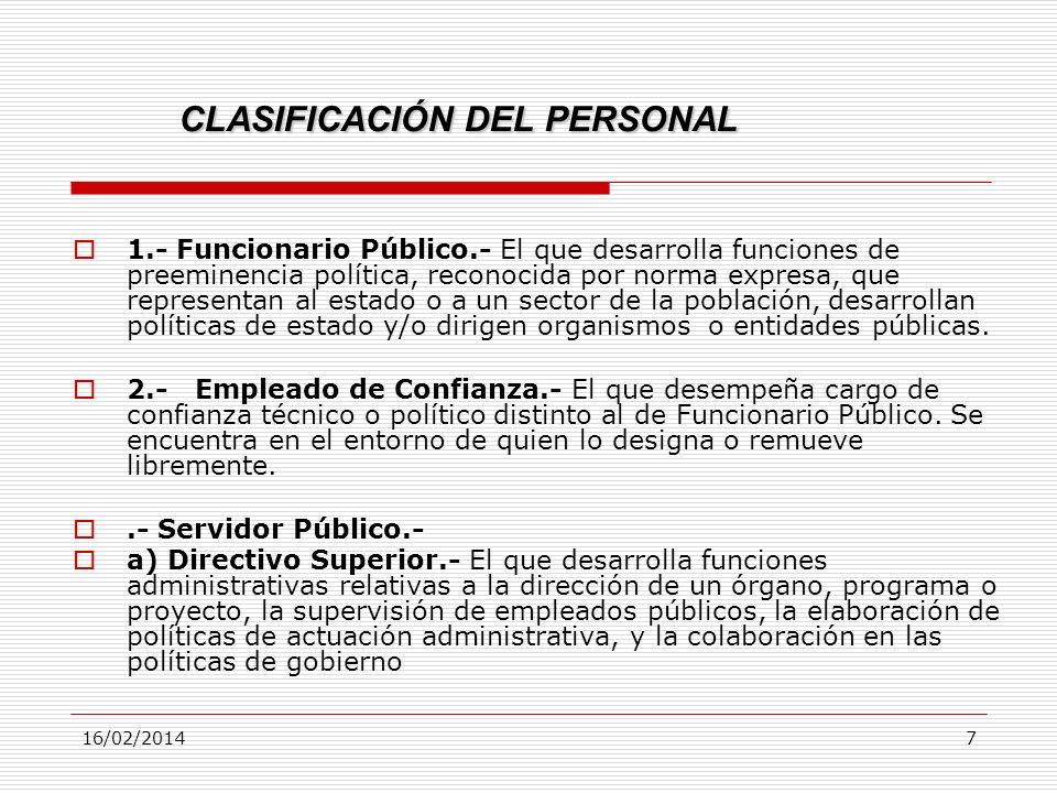 16/02/20147 CLASIFICACIÓN DEL PERSONAL 1.- Funcionario Público.- El que desarrolla funciones de preeminencia política, reconocida por norma expresa, q