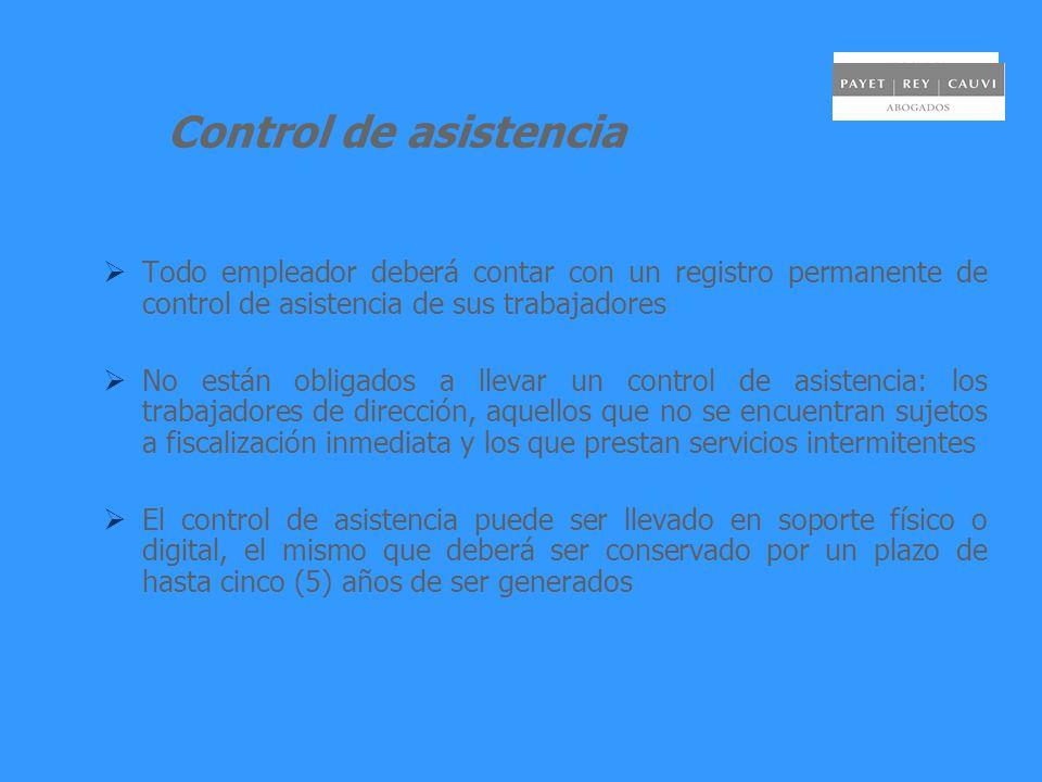 Control de asistencia Todo empleador deberá contar con un registro permanente de control de asistencia de sus trabajadores No están obligados a llevar