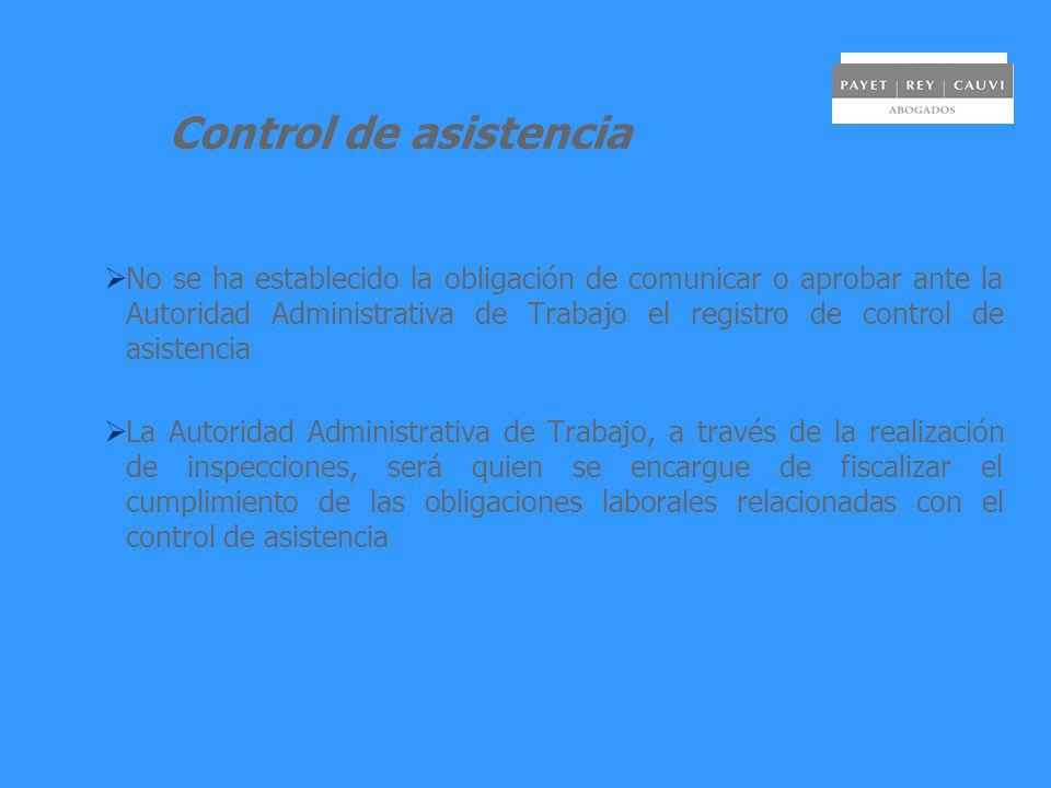 Control de asistencia No se ha establecido la obligación de comunicar o aprobar ante la Autoridad Administrativa de Trabajo el registro de control de asistencia La Autoridad Administrativa de Trabajo, a través de la realización de inspecciones, será quien se encargue de fiscalizar el cumplimiento de las obligaciones laborales relacionadas con el control de asistencia