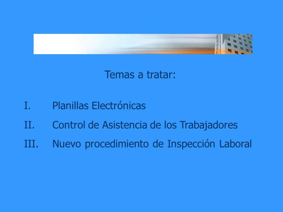 Temas a tratar: I.Planillas Electrónicas II.Control de Asistencia de los Trabajadores III. Nuevo procedimiento de Inspección Laboral