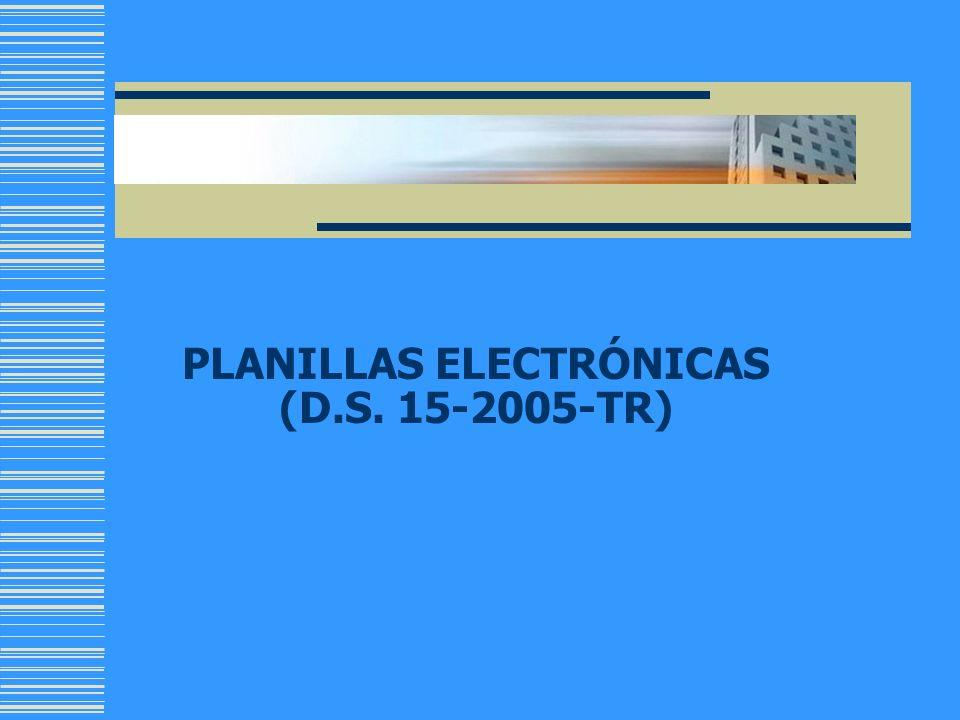 PLANILLAS ELECTRÓNICAS (D.S. 15-2005-TR)
