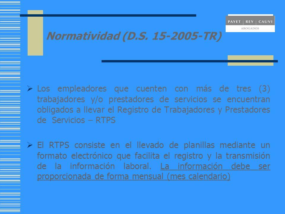 Normatividad (D.S. 15-2005-TR) Los empleadores que cuenten con más de tres (3) trabajadores y/o prestadores de servicios se encuentran obligados a lle