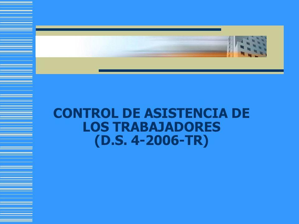 CONTROL DE ASISTENCIA DE LOS TRABAJADORES (D.S. 4-2006-TR)