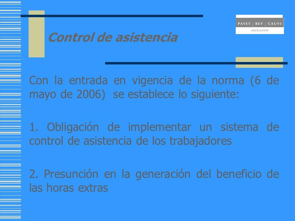 Control de asistencia Con la entrada en vigencia de la norma (6 de mayo de 2006) se establece lo siguiente: 1. Obligación de implementar un sistema de