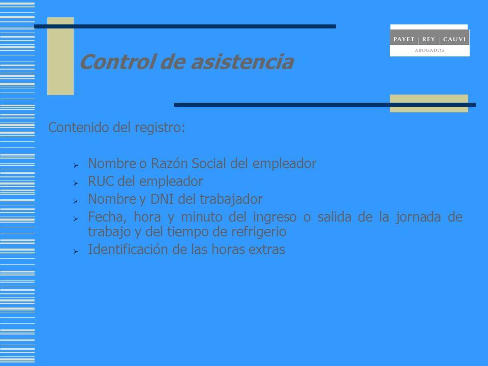 Control de asistencia Contenido del registro: Nombre o Razón Social del empleador RUC del empleador Nombre y DNI del trabajador Fecha, hora y minuto d