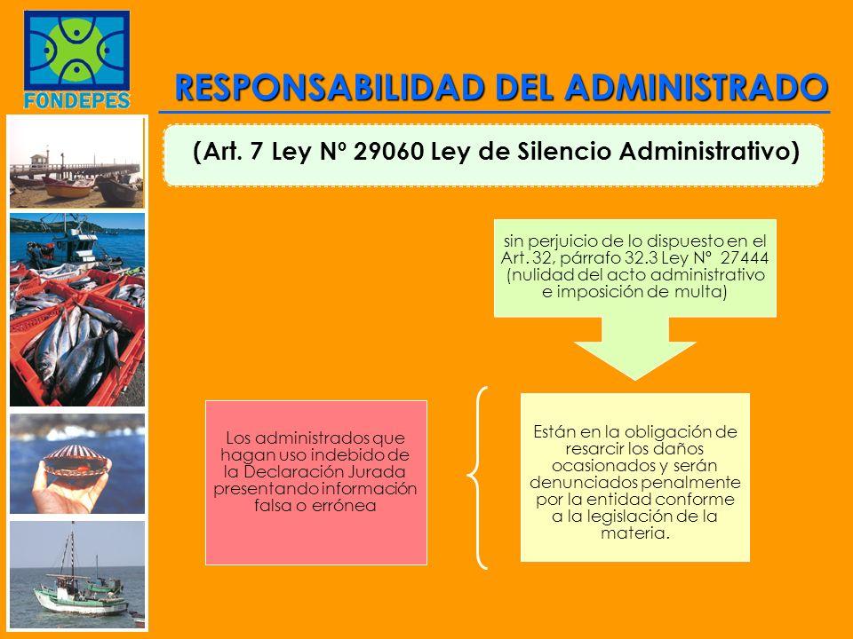 (Art. 7 Ley Nº 29060 Ley de Silencio Administrativo) Los administrados que hagan uso indebido de la Declaración Jurada presentando información falsa o