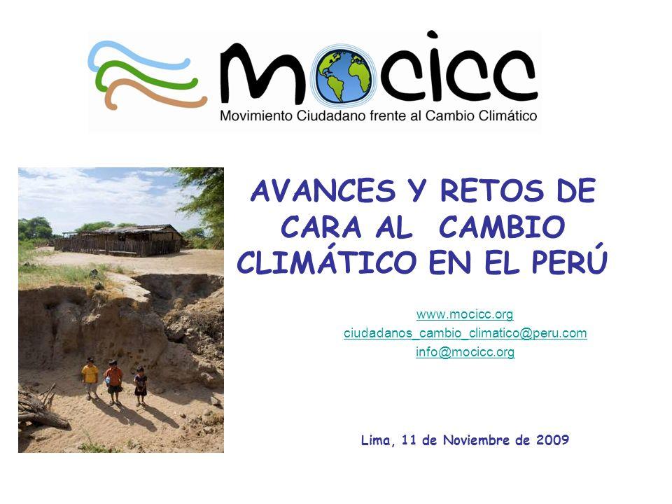 AVANCES Y RETOS DE CARA AL CAMBIO CLIMÁTICO EN EL PERÚ www.mocicc.org ciudadanos_cambio_climatico@peru.com info@mocicc.org Lima, 11 de Noviembre de 2009