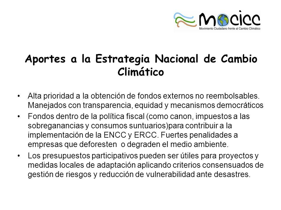 Aportes a la Estrategia Nacional de Cambio Climático Alta prioridad a la obtención de fondos externos no reembolsables. Manejados con transparencia, e