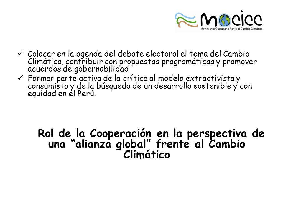Colocar en la agenda del debate electoral el tema del Cambio Climático, contribuir con propuestas programáticas y promover acuerdos de gobernabilidad Formar parte activa de la crítica al modelo extractivista y consumista y de la búsqueda de un desarrollo sostenible y con equidad en el Perú.