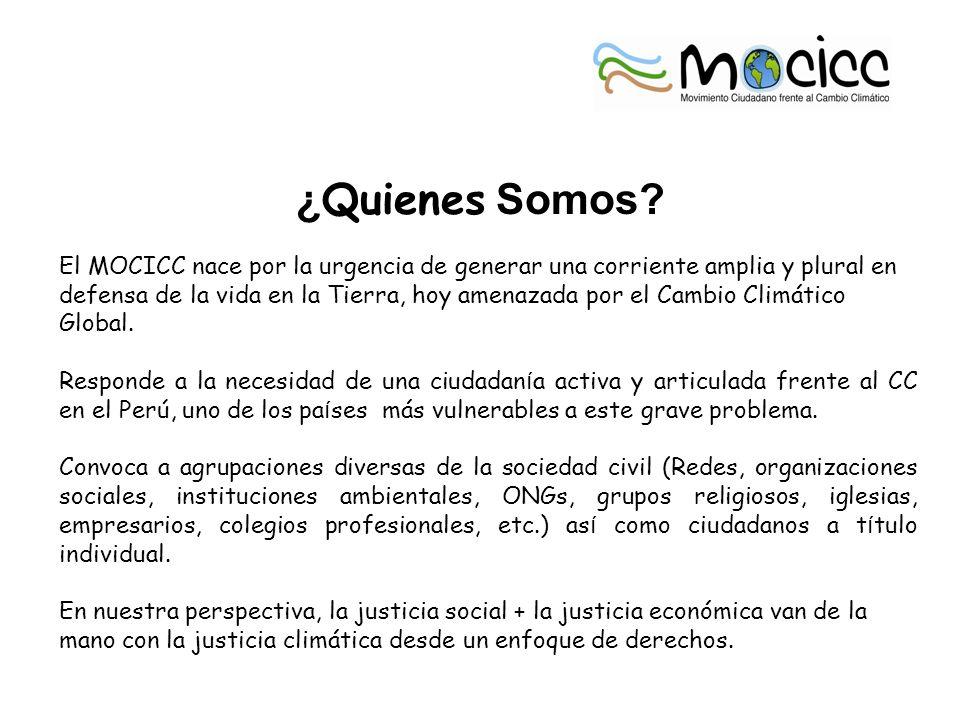 ¿ Quienes Somos? El MOCICC nace por la urgencia de generar una corriente amplia y plural en defensa de la vida en la Tierra, hoy amenazada por el Camb