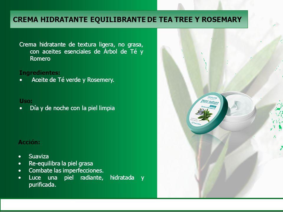 CREMA HIDRATANTE EQUILIBRANTE DE TEA TREE Y ROSEMARY Crema hidratante de textura ligera, no grasa, con aceites esenciales de Árbol de Té y Romero Ingr