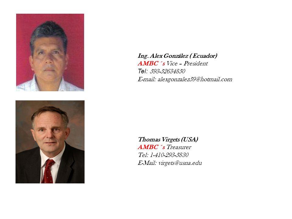 Ing. Alex González ( Ecuador) AMBC ´s Vice – President Tel: 593-52634850 E-mail: alexgonzalez59@hotmail.com Thomas Virgets (USA) AMBC ´s Treasurer Tel