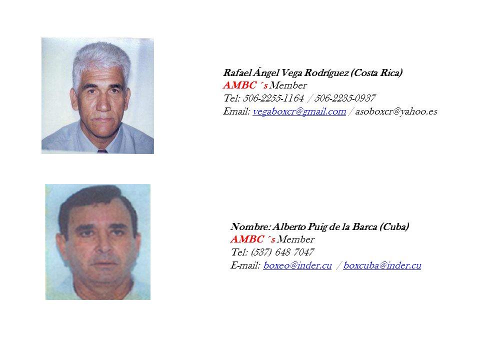 Rafael Ángel Vega Rodríguez (Costa Rica) AMBC ´s Member Tel: 506-2255-1164 / 506-2235-0937 Email: vegaboxcr@gmail.com / asoboxcr@yahoo.esvegaboxcr@gma