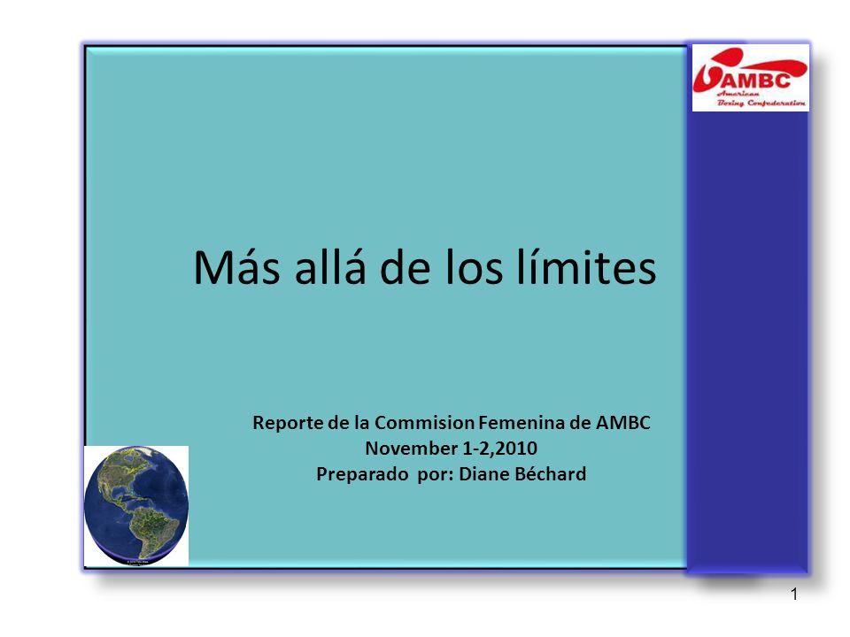 1 Más allá de los límites Reporte de la Commision Femenina de AMBC November 1-2,2010 Preparado por: Diane Béchard