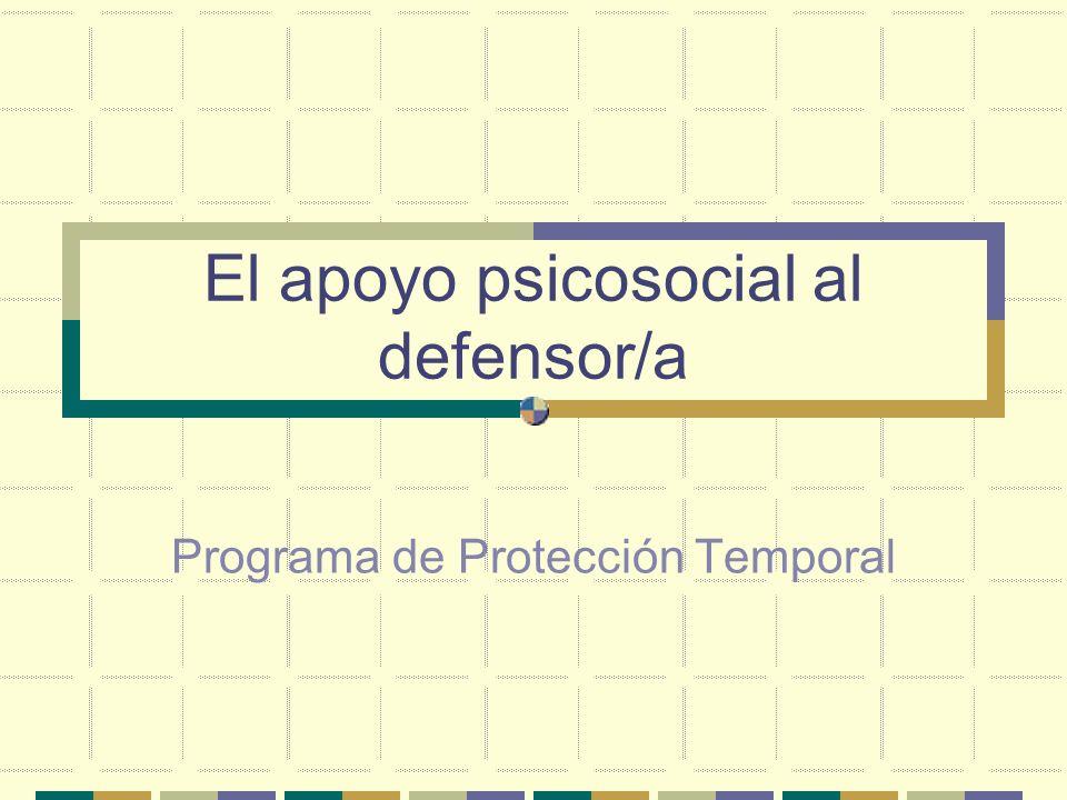 El apoyo psicosocial al defensor/a Programa de Protección Temporal