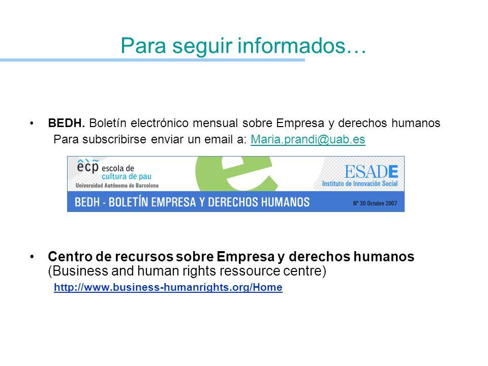 Para seguir informados… BEDH. Boletín electrónico mensual sobre Empresa y derechos humanos Para subscribirse enviar un email a: Maria.prandi@uab.esMar