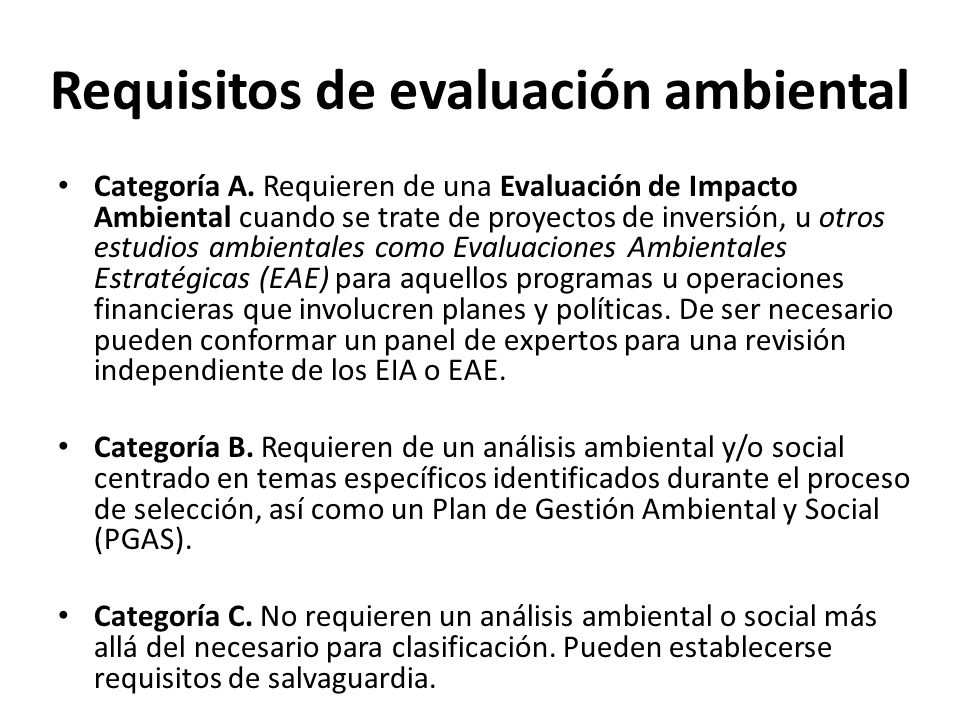 Requisitos de evaluación ambiental Categoría A. Requieren de una Evaluación de Impacto Ambiental cuando se trate de proyectos de inversión, u otros es