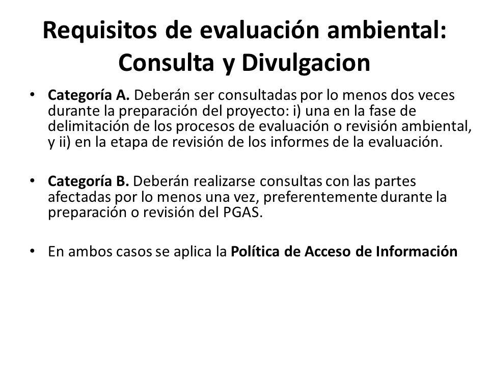 Requisitos de evaluación ambiental: Consulta y Divulgacion Categoría A. Deberán ser consultadas por lo menos dos veces durante la preparación del proy