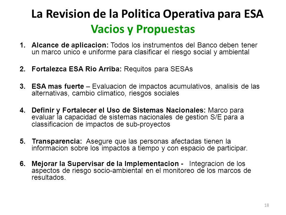 18 La Revision de la Politica Operativa para ESA Vacios y Propuestas 1.Alcance de aplicacion: Todos los instrumentos del Banco deben tener un marco un
