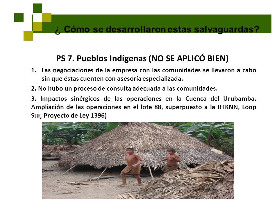 ¿ Cómo se desarrollaron estas salvaguardas? PS 7. Pueblos Indígenas (NO SE APLICÓ BIEN) 1.Las negociaciones de la empresa con las comunidades se lleva