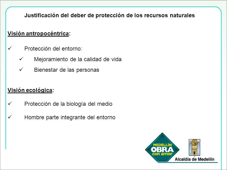 Justificación del deber de protección de los recursos naturales Visión antropocéntrica: Protección del entorno: Mejoramiento de la calidad de vida Bie