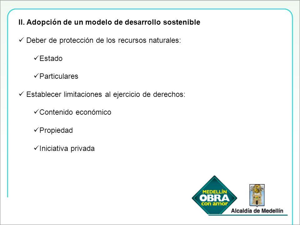 II. Adopción de un modelo de desarrollo sostenible Deber de protección de los recursos naturales: Estado Particulares Establecer limitaciones al ejerc