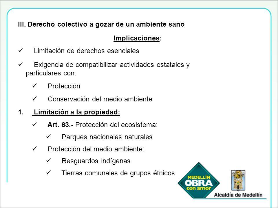 III. Derecho colectivo a gozar de un ambiente sano Implicaciones: Limitación de derechos esenciales Exigencia de compatibilizar actividades estatales