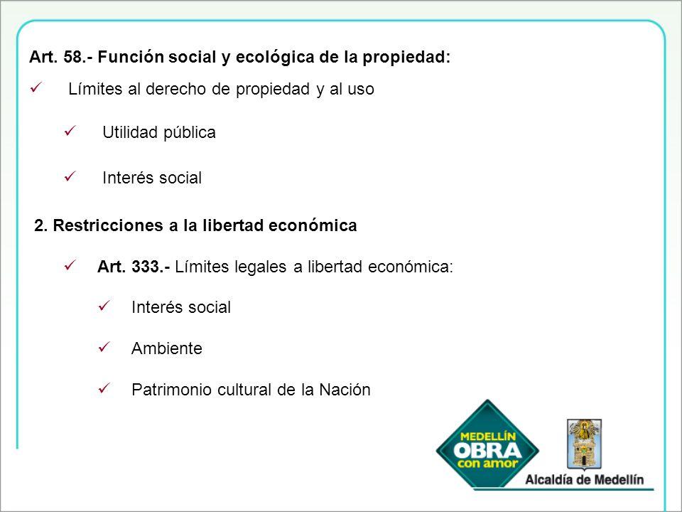 Art. 58.- Función social y ecológica de la propiedad: Límites al derecho de propiedad y al uso Utilidad pública Interés social 2. Restricciones a la l