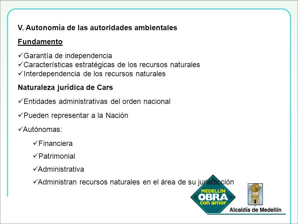 V. Autonomía de las autoridades ambientales Fundamento Garantía de independencia Características estratégicas de los recursos naturales Interdependenc