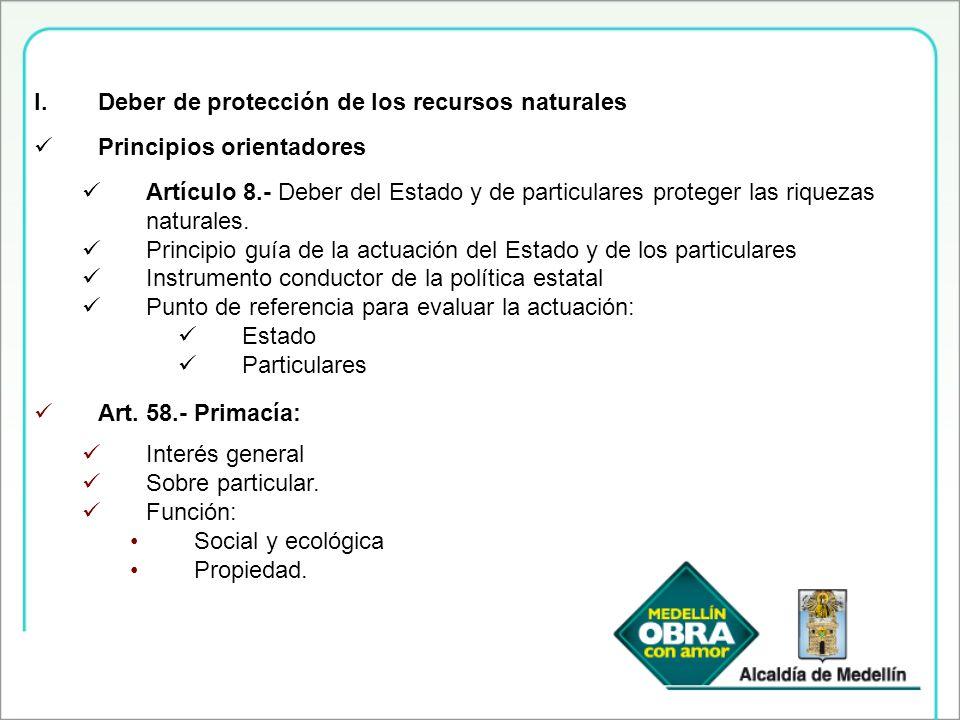 I.Deber de protección de los recursos naturales Principios orientadores Artículo 8.- Deber del Estado y de particulares proteger las riquezas naturale