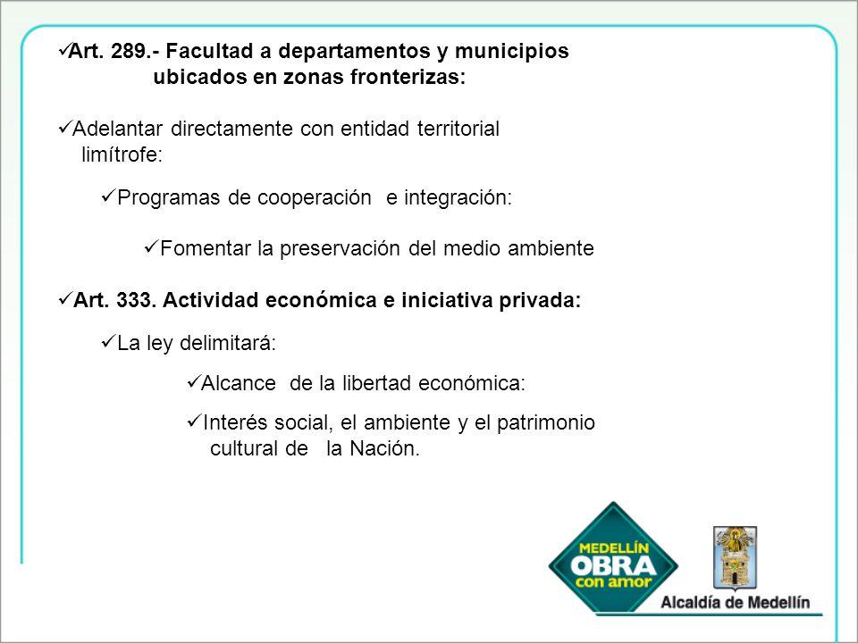 Art. 289.- Facultad a departamentos y municipios ubicados en zonas fronterizas: Adelantar directamente con entidad territorial limítrofe: Programas de
