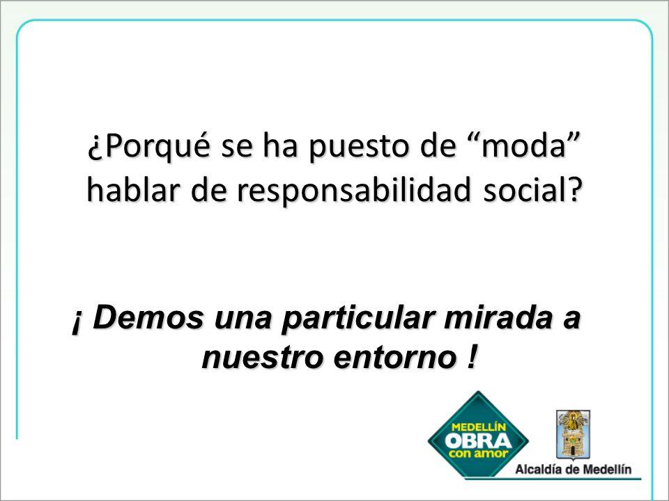 ¿Porqué se ha puesto de moda hablar de responsabilidad social? ¡ Demos una particular mirada a nuestro entorno !