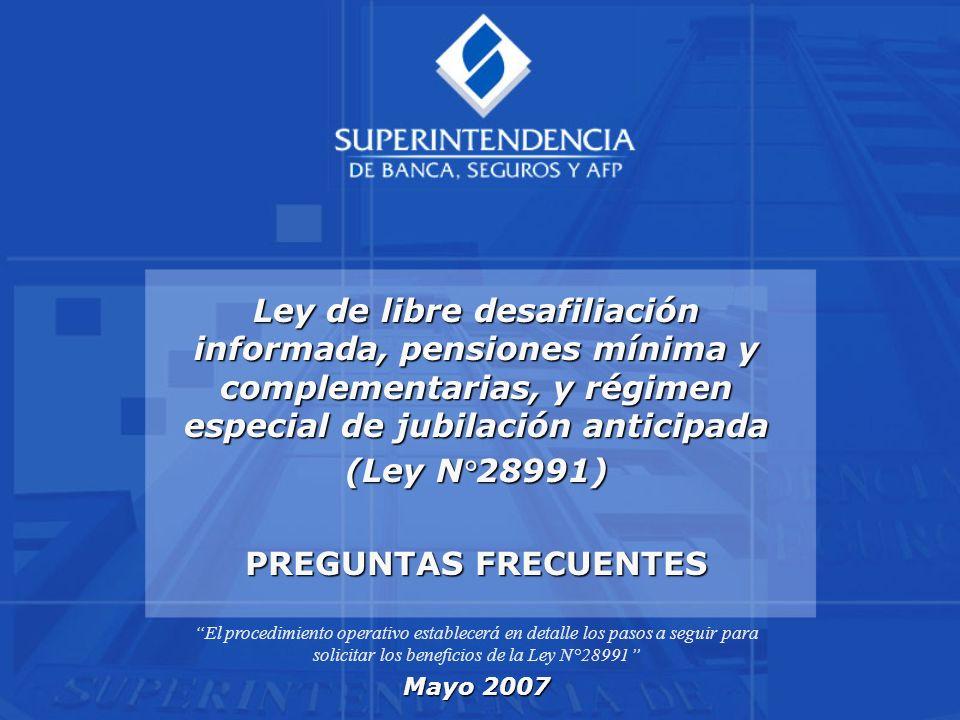 Ley de libre desafiliación informada, pensiones mínima y complementarias, y régimen especial de jubilación anticipada (Ley N°28991) PREGUNTAS FRECUENT
