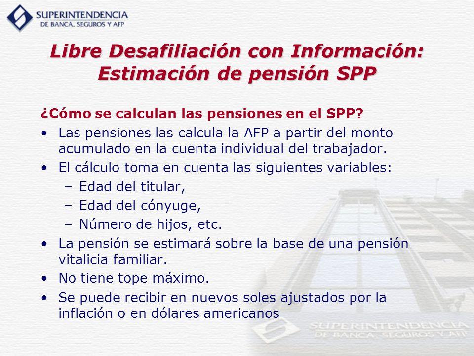 Libre Desafiliación con Información: Estimación de pensión SPP ¿Cómo se calculan las pensiones en el SPP? Las pensiones las calcula la AFP a partir de