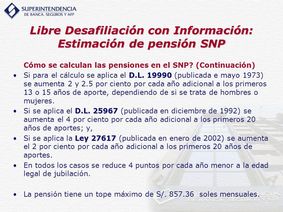 Libre Desafiliación con Información: Estimación de pensión SNP Cómo se calculan las pensiones en el SNP? (Continuación) D.L. 19990Si para el cálculo s