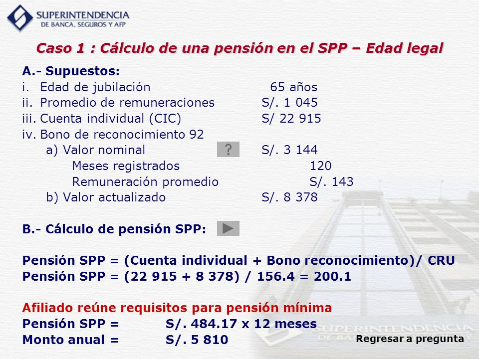 Caso 1 : Cálculo de una pensión en el SPP – Edad legal A.- Supuestos: i.Edad de jubilación 65 años ii.Promedio de remuneracionesS/. 1 045 iii.Cuenta i