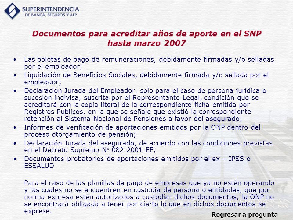 Documentos para acreditar años de aporte en el SNP hasta marzo 2007 Las boletas de pago de remuneraciones, debidamente firmadas y/o selladas por el em