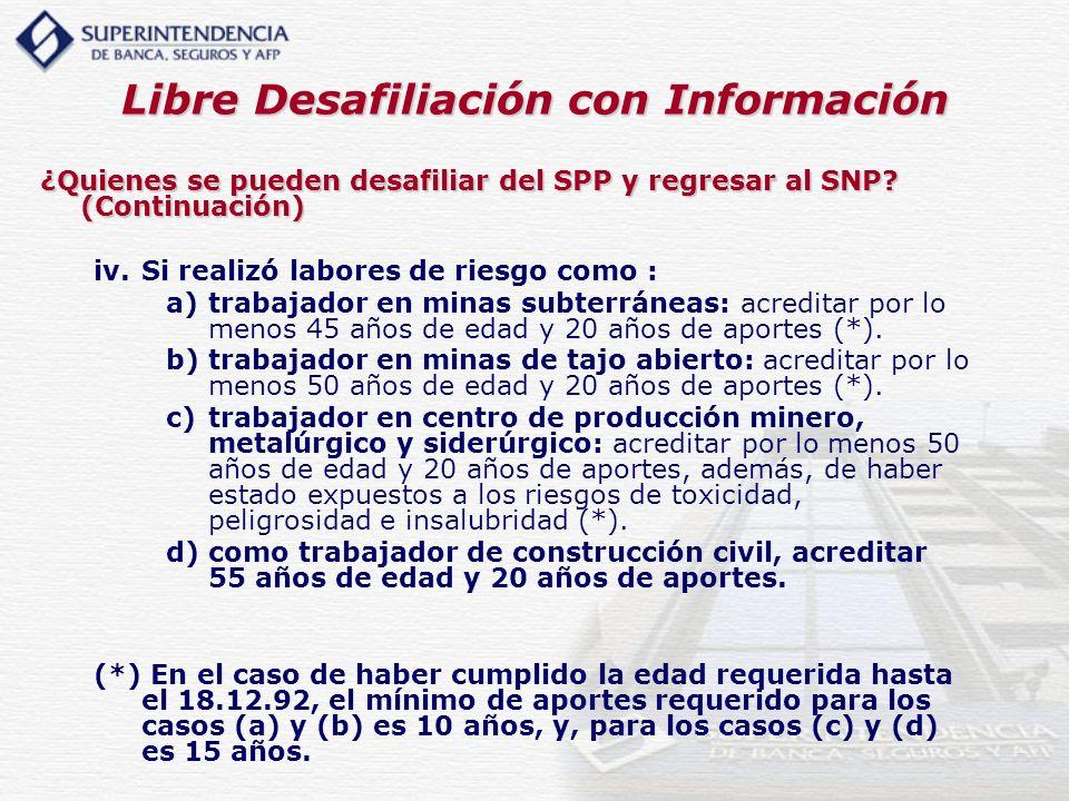Libre Desafiliación con Información ¿Quienes se pueden desafiliar del SPP y regresar al SNP? (Continuación) iv.Si realizó labores de riesgo como : a)t