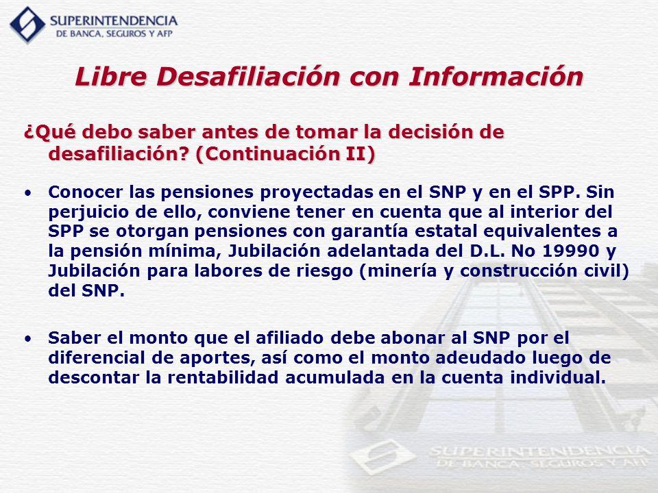 Libre Desafiliación con Información ¿Qué debo saber antes de tomar la decisión de desafiliación? (Continuación II) Conocer las pensiones proyectadas e