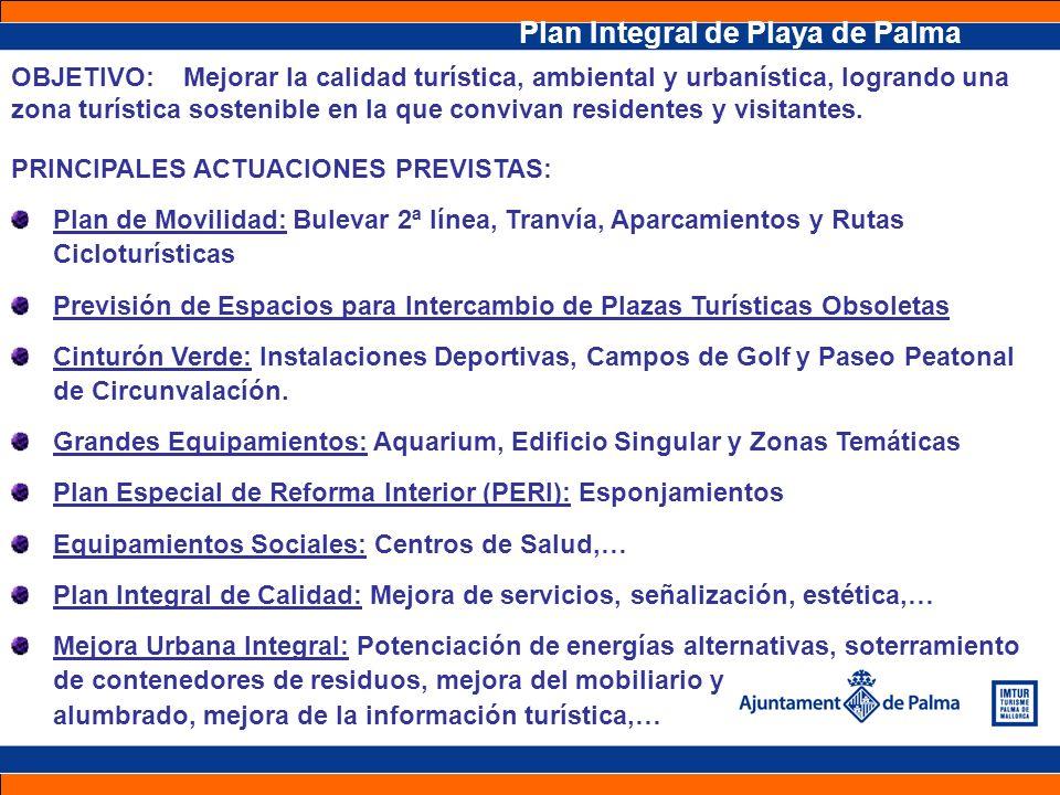 Plan Integral de Playa de Palma OBJETIVO: Mejorar la calidad turística, ambiental y urbanística, logrando una zona turística sostenible en la que conv