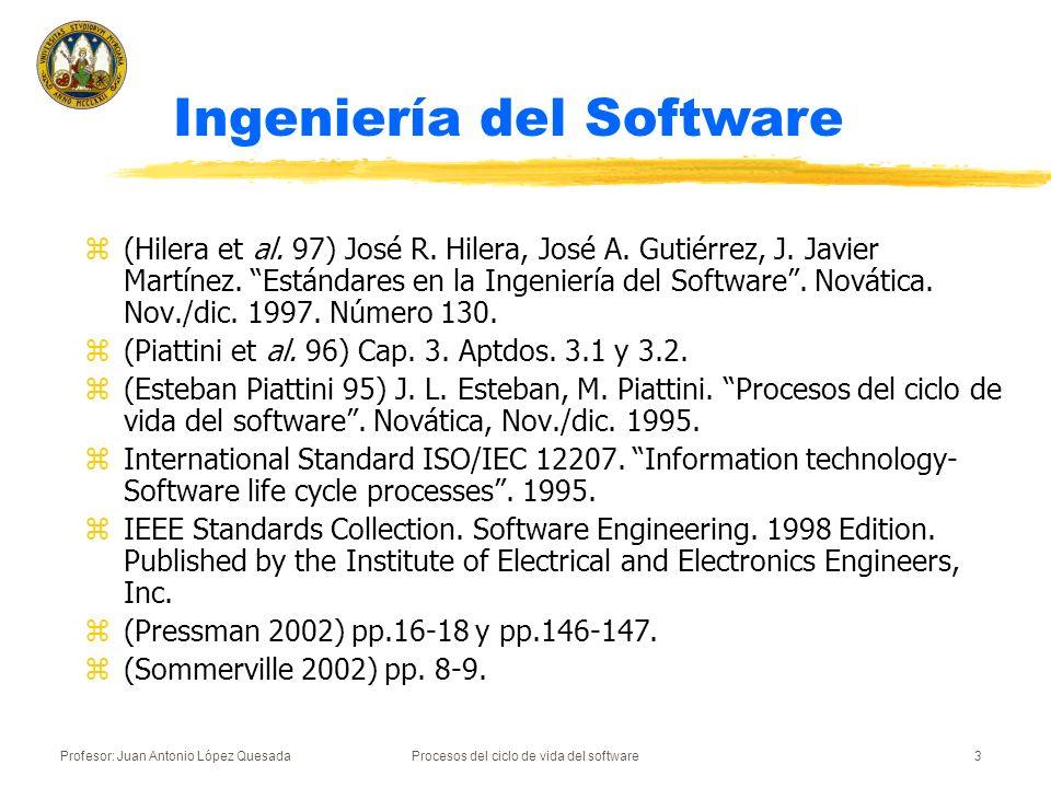 Profesor: Juan Antonio López QuesadaProcesos del ciclo de vida del software3 z(Hilera et al. 97) José R. Hilera, José A. Gutiérrez, J. Javier Martínez