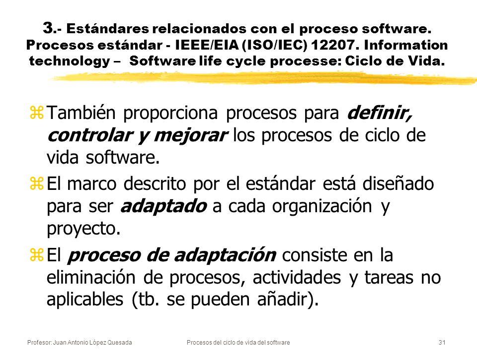 Profesor: Juan Antonio López QuesadaProcesos del ciclo de vida del software31 zTambién proporciona procesos para definir, controlar y mejorar los proc