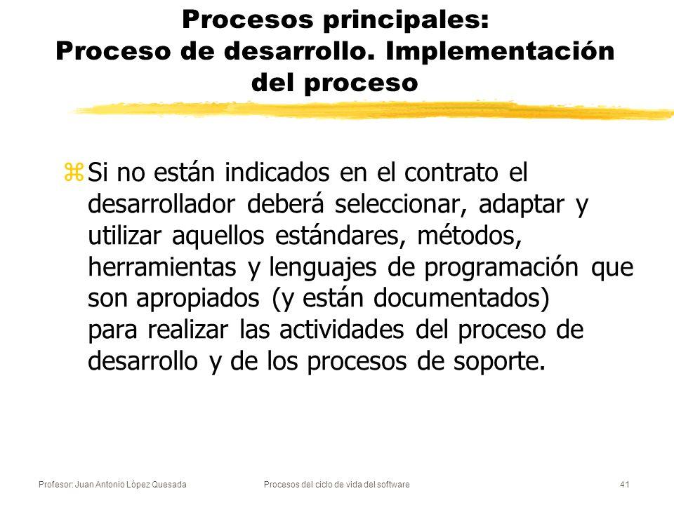 Profesor: Juan Antonio López QuesadaProcesos del ciclo de vida del software41 Procesos principales: Proceso de desarrollo. Implementación del proceso