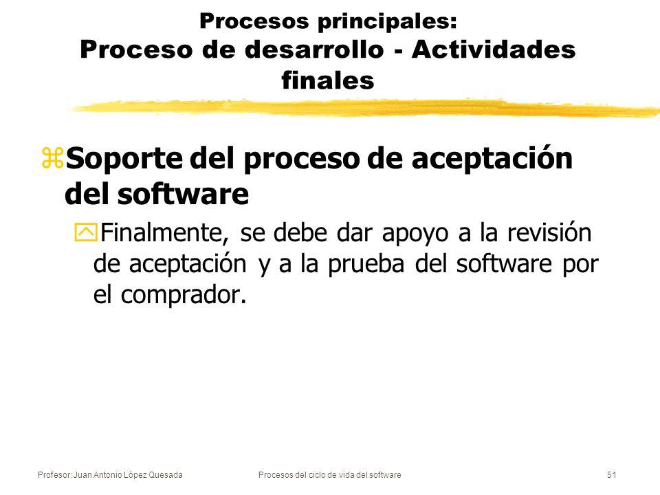 Profesor: Juan Antonio López QuesadaProcesos del ciclo de vida del software52 Procesos principales: Proceso de explotación zTambién llamado de operación.