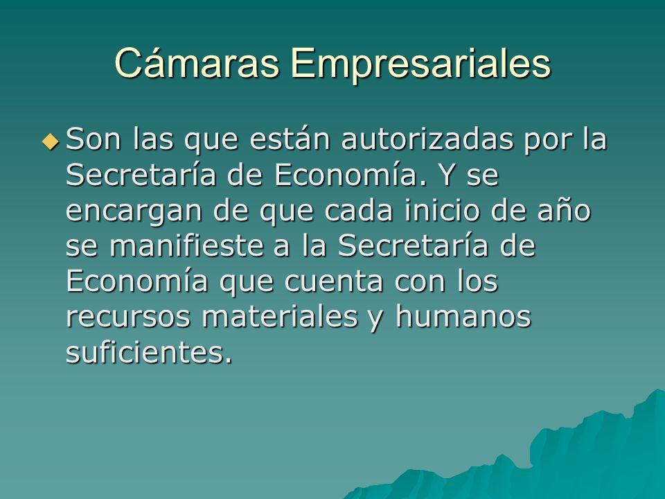 Cámaras Empresariales Son las que están autorizadas por la Secretaría de Economía.