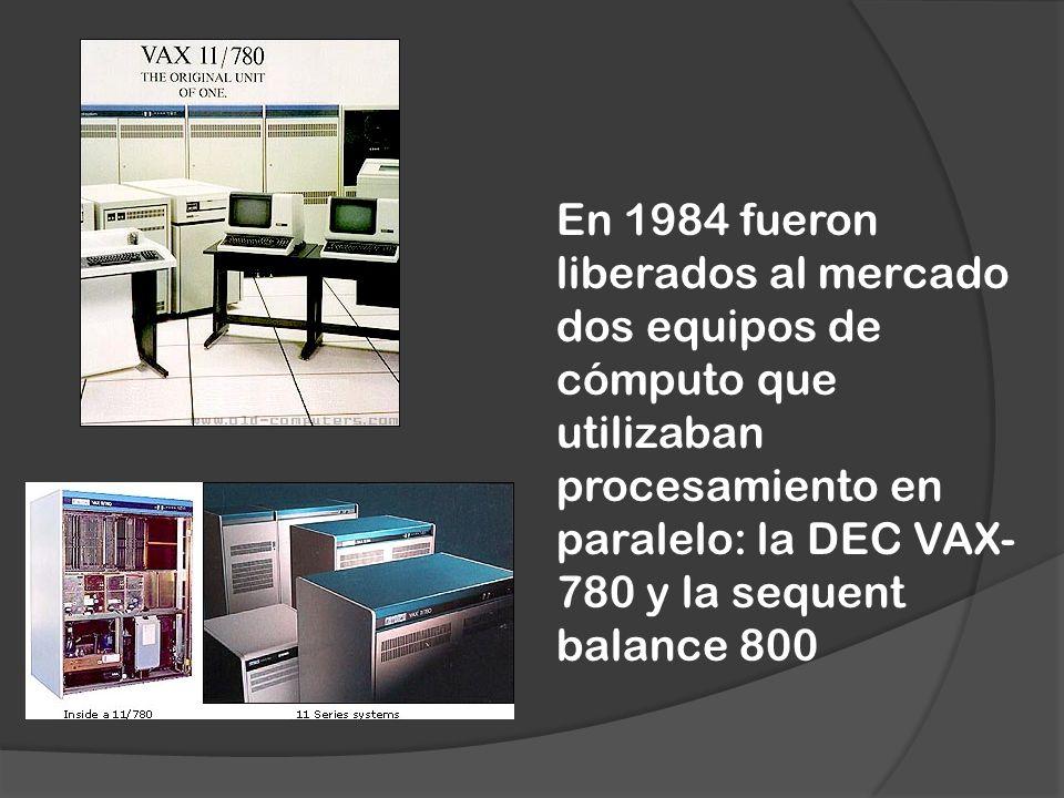 En 1984 fueron liberados al mercado dos equipos de cómputo que utilizaban procesamiento en paralelo: la DEC VAX- 780 y la sequent balance 800