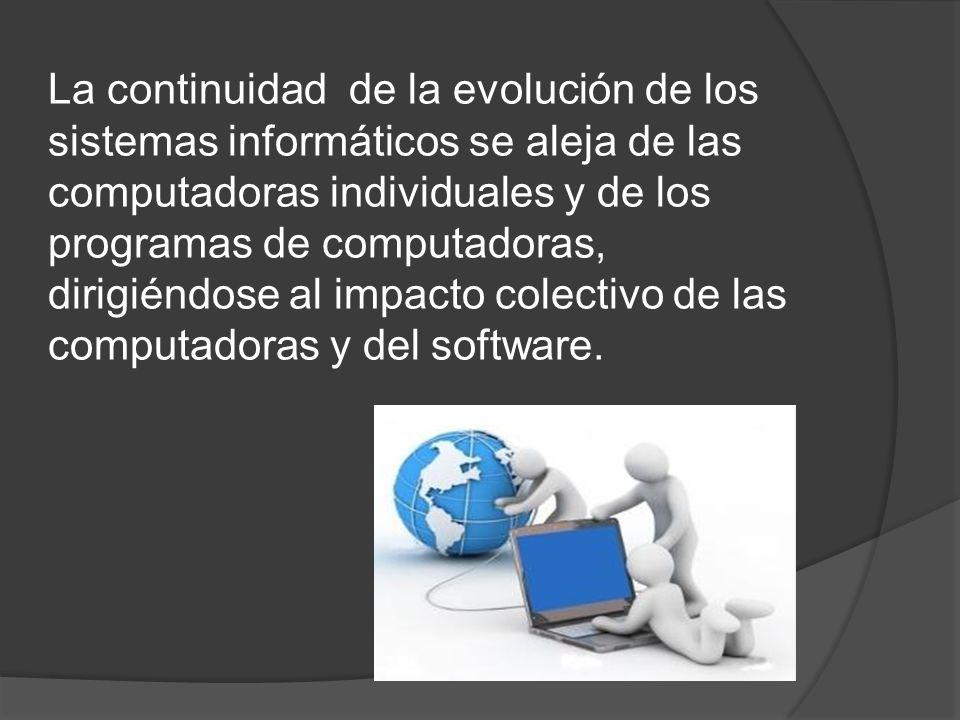 La continuidad de la evolución de los sistemas informáticos se aleja de las computadoras individuales y de los programas de computadoras, dirigiéndose